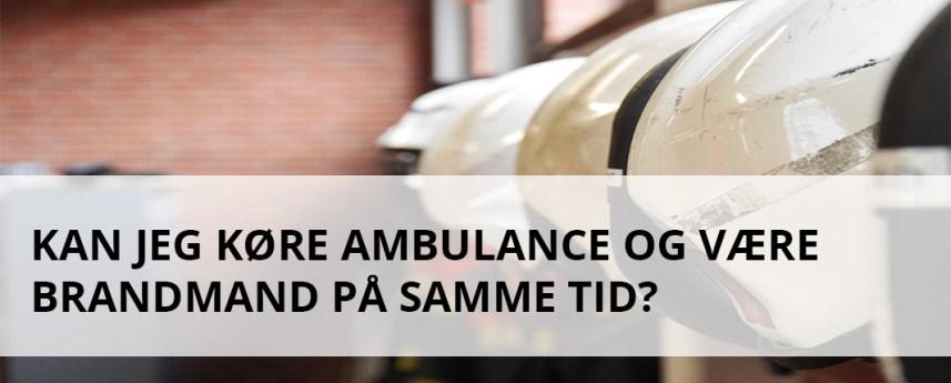 Mange ønsker både at køre ambulance og være brandmand på samme tid. Kan dette lade sig gøre, når man søger som ambulanceredder?
